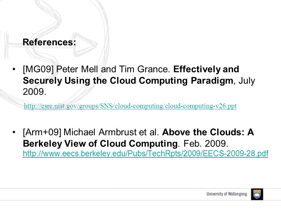 References: [MG09] Peter Mell and Tim Grance. Effectively and Securely Using the Cloud Computing Paradigm, July 2009. http://csrc.nist.gov/groups/SNS/