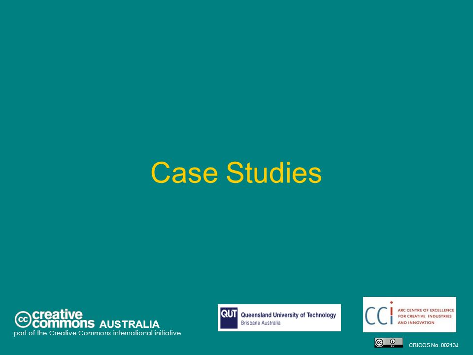 Case Studies AUSTRALIA part of the Creative Commons international initiative CRICOS No. 00213J