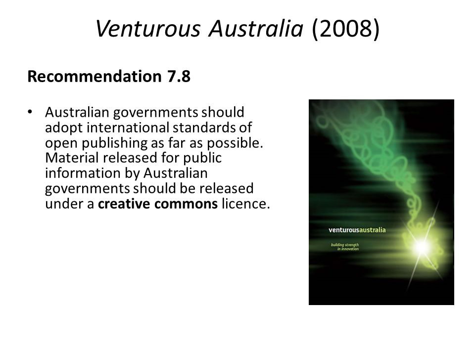 Venturous Australia (2008) Recommendation 7.8 Australian governments should adopt international standards of open publishing as far as possible.