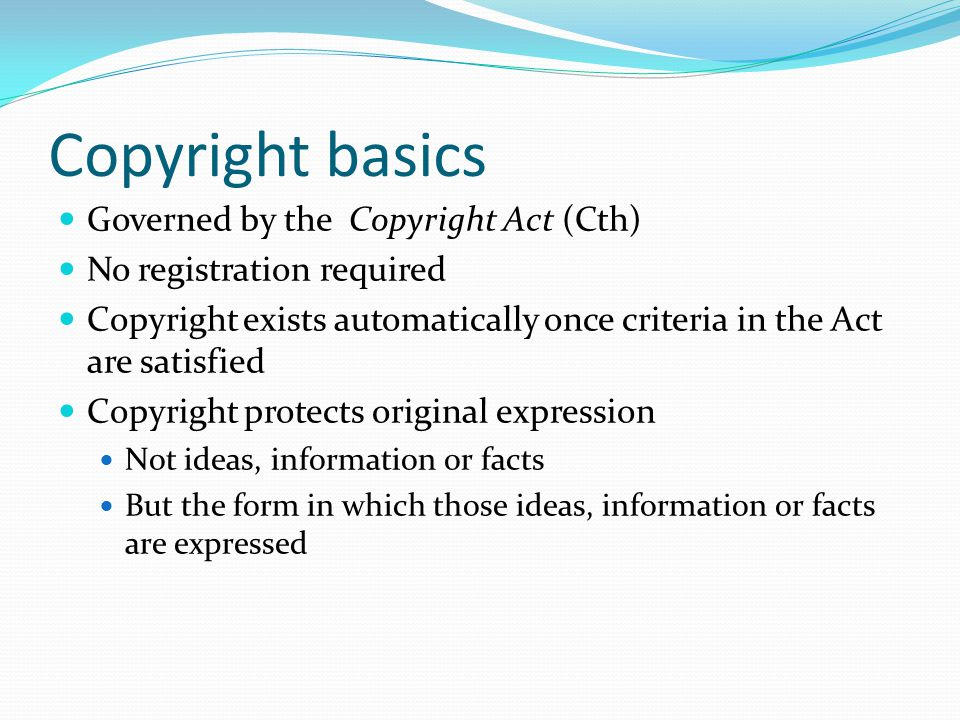 Copyright basics Copyright applies to an extensive range of materials Broad range of rights exercisable by copyright owner Copyright has been extended to protect Technology Protection Measures (TPMs) (eg encryption/anti-copying devices) on copyright materials; Electronic Rights Management Information (ERMI)
