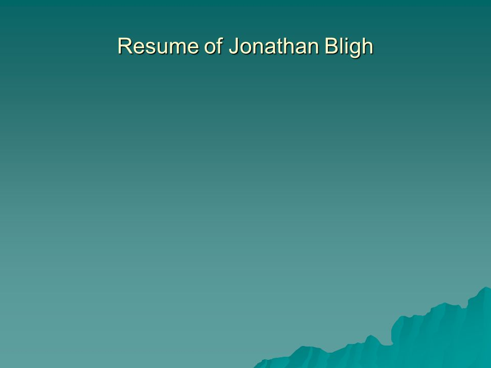 Resume of Jonathan Bligh