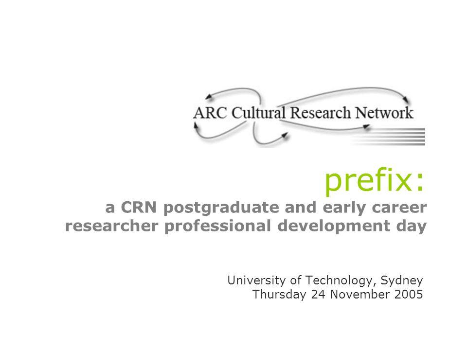 prefix: a CRN postgraduate and early career researcher professional development day University of Technology, Sydney Thursday 24 November 2005
