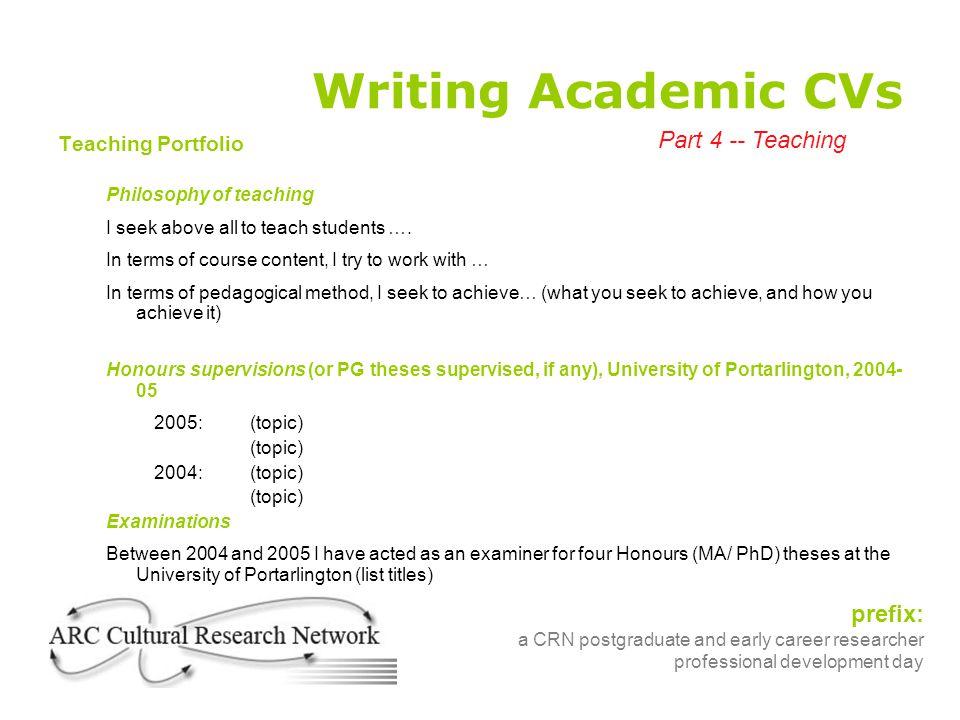 prefix: a CRN postgraduate and early career researcher professional development day Writing Academic CVs Teaching Portfolio Philosophy of teaching I s