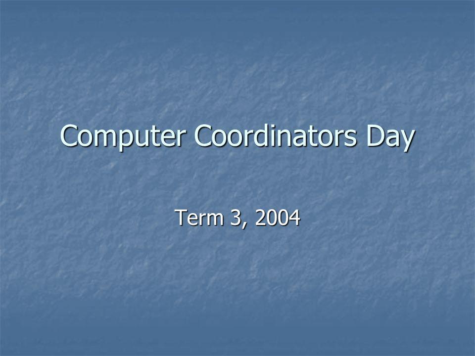 Computer Coordinators Day Term 3, 2004