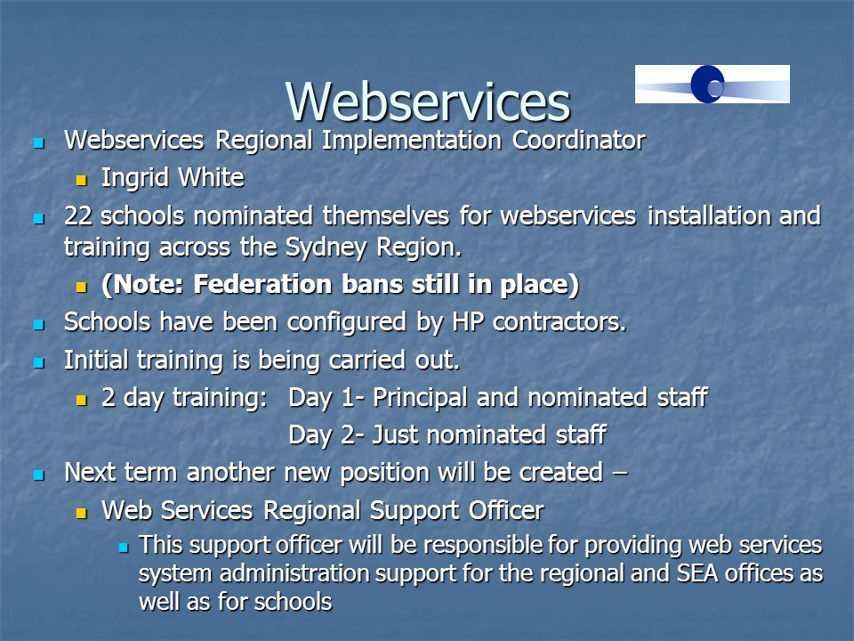 Webservices Webservices Regional Implementation Coordinator Webservices Regional Implementation Coordinator Ingrid White Ingrid White 22 schools nominated themselves for webservices installation and training across the Sydney Region.