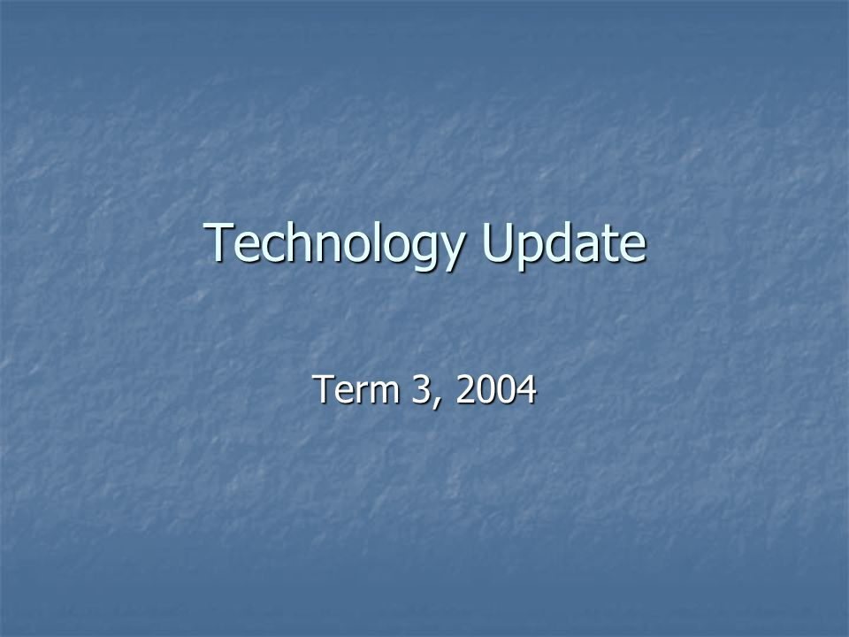 Technology Update Term 3, 2004
