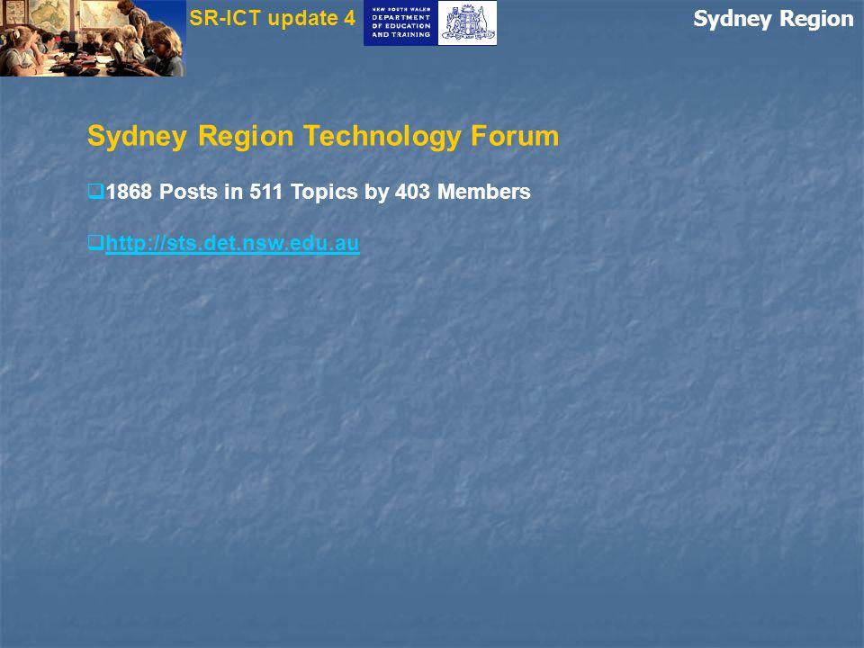 Sydney Region Sydney Region Technology Forum  1868 Posts in 511 Topics by 403 Members  http://sts.det.nsw.edu.au http://sts.det.nsw.edu.au SR-ICT update 4