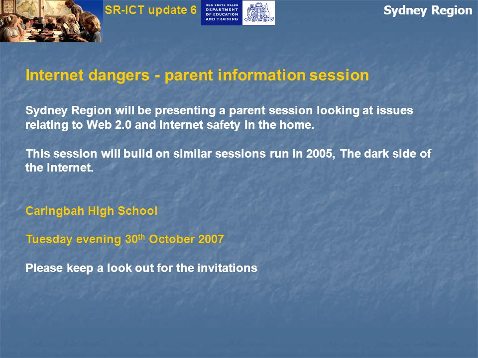 Sydney Region Internet dangers - parent information session Sydney Region will be presenting a parent session looking at issues relating to Web 2.0 an