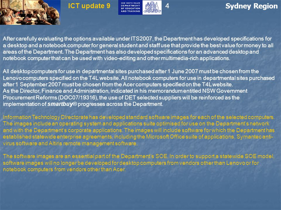 Sydney Region ICT update 9 After carefully evaluating the options available under ITS2007, the Department has developed specifications for a desktop and a notebook computer for general student and staff use that provide the best value for money to all areas of the Department.