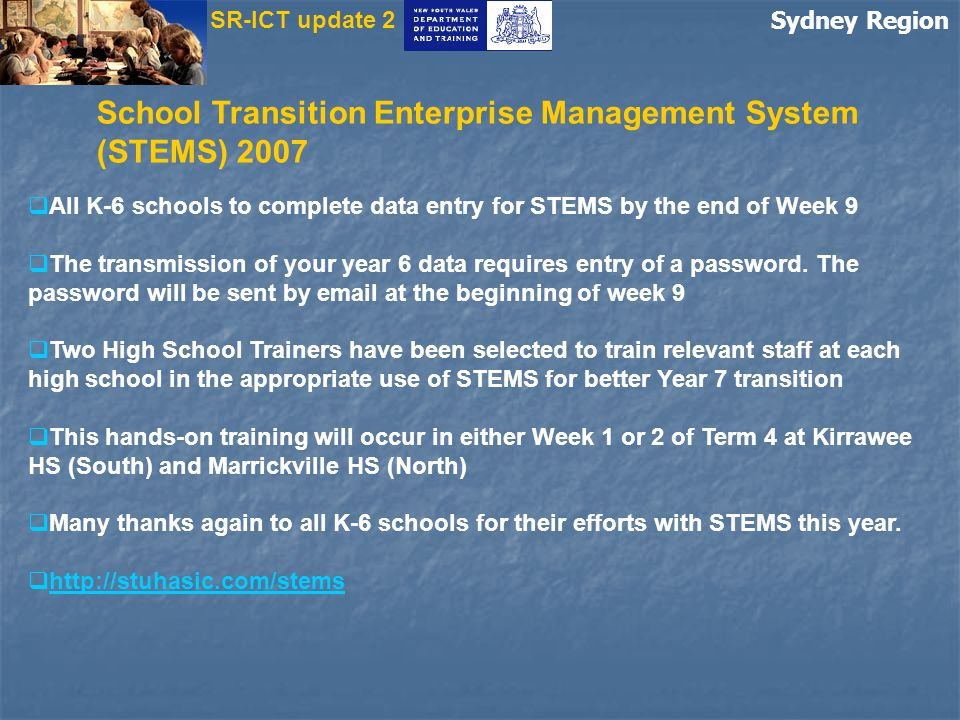 Sydney Region  All K-6 schools to complete data entry for STEMS by the end of Week 9  The transmission of your year 6 data requires entry of a passw