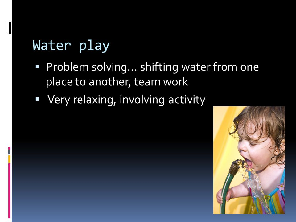 Water play  Problem solving...
