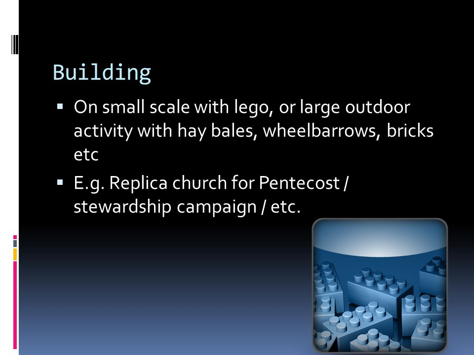 Building  On small scale with lego, or large outdoor activity with hay bales, wheelbarrows, bricks etc  E.g.