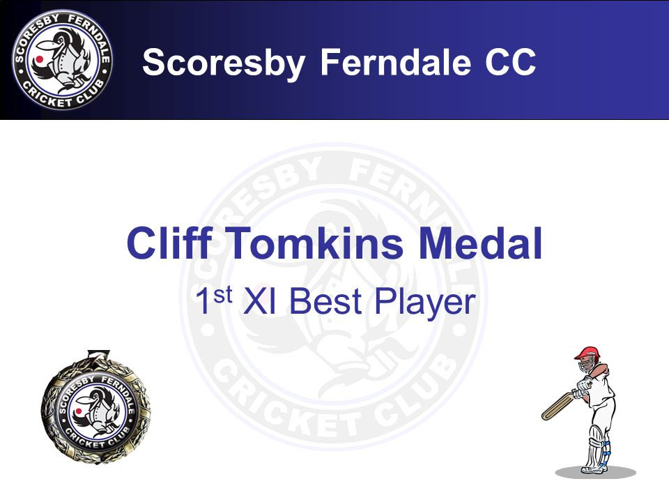 Scoresby Ferndale CC Cliff Tomkins Medal 1 st XI Best Player