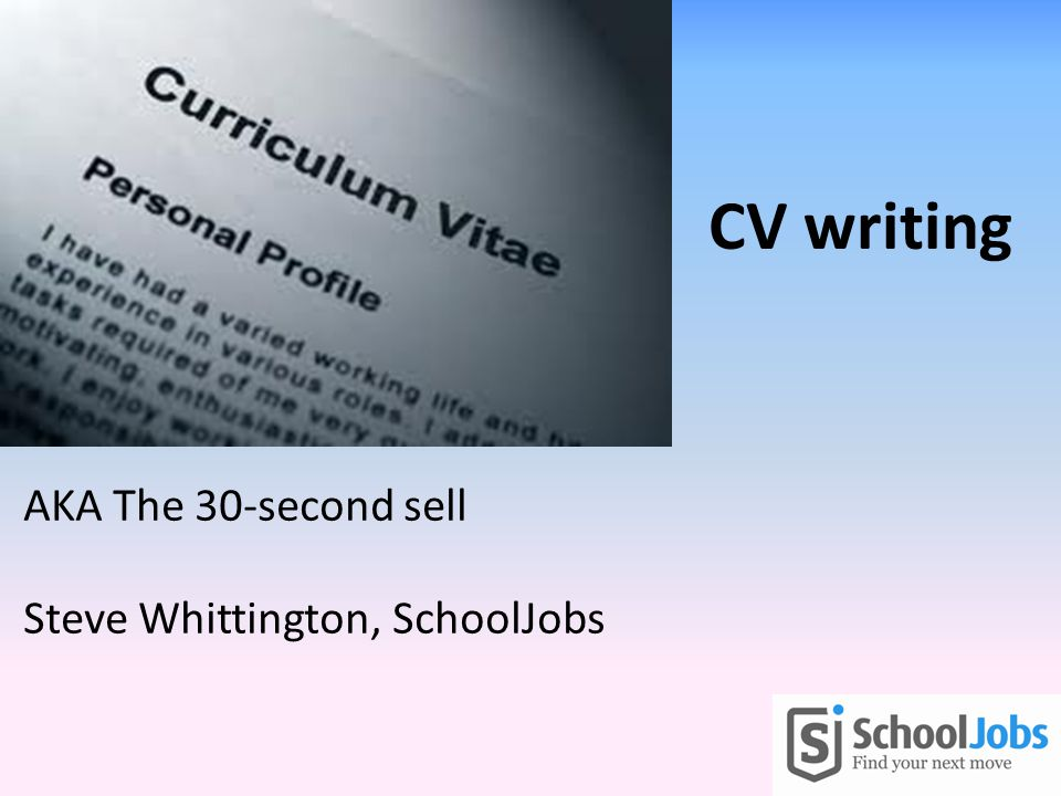 AKA The 30-second sell Steve Whittington, SchoolJobs CV writing
