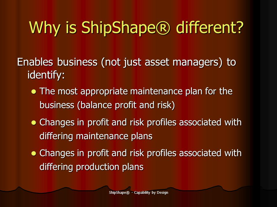 ShipShape® - Capability by Design Why is ShipShape® different.