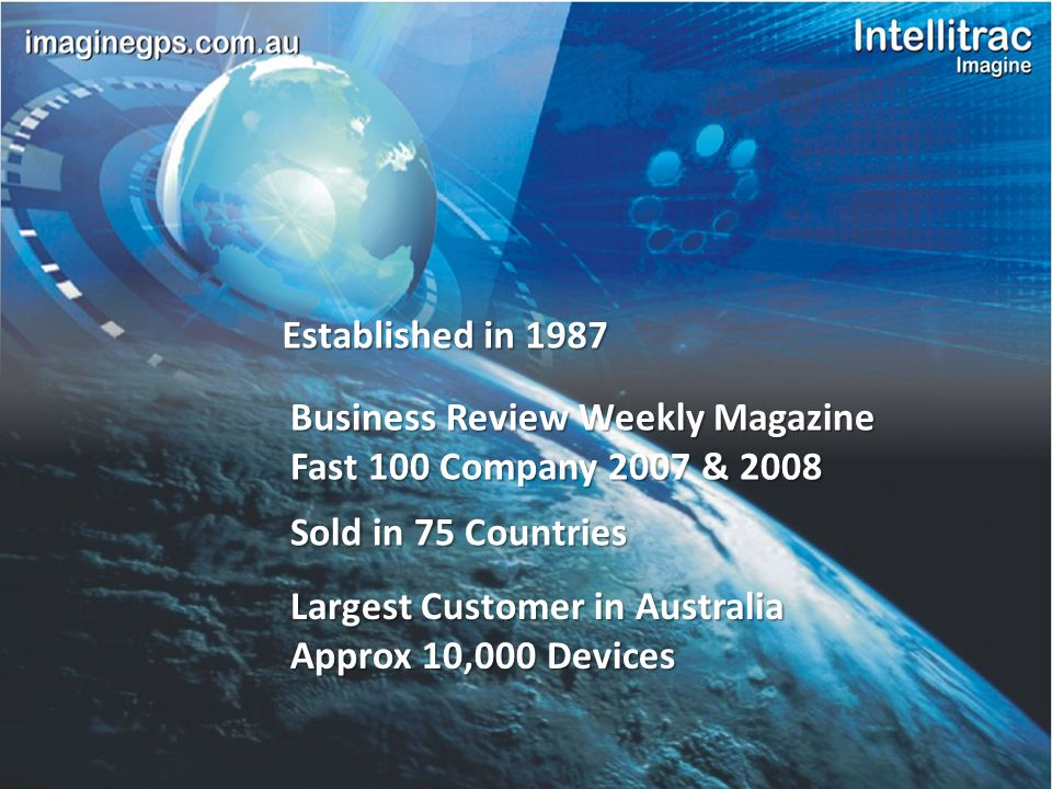 Established in 1987 Business Review Weekly Magazine Fast 100 Company 2007 & 2008 Sold in 75 Countries Largest Customer in Australia Approx 10,000 Devices
