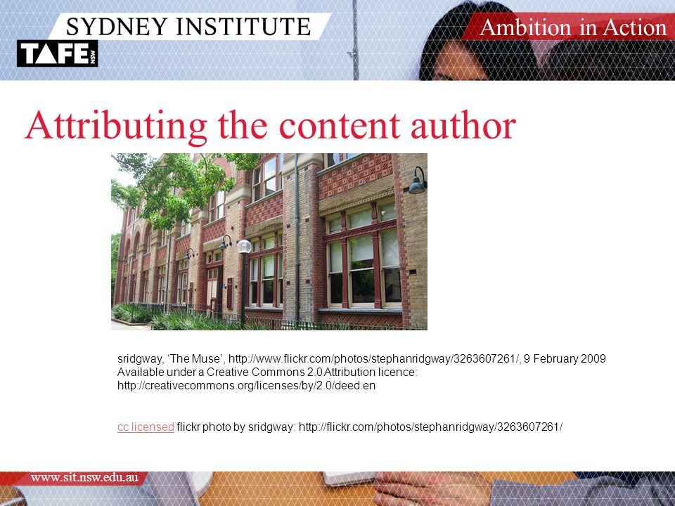 Ambition in Action www.sit.nsw.edu.au Attributing the content author cc licensedcc licensed flickr photo by sridgway: http://flickr.com/photos/stephan