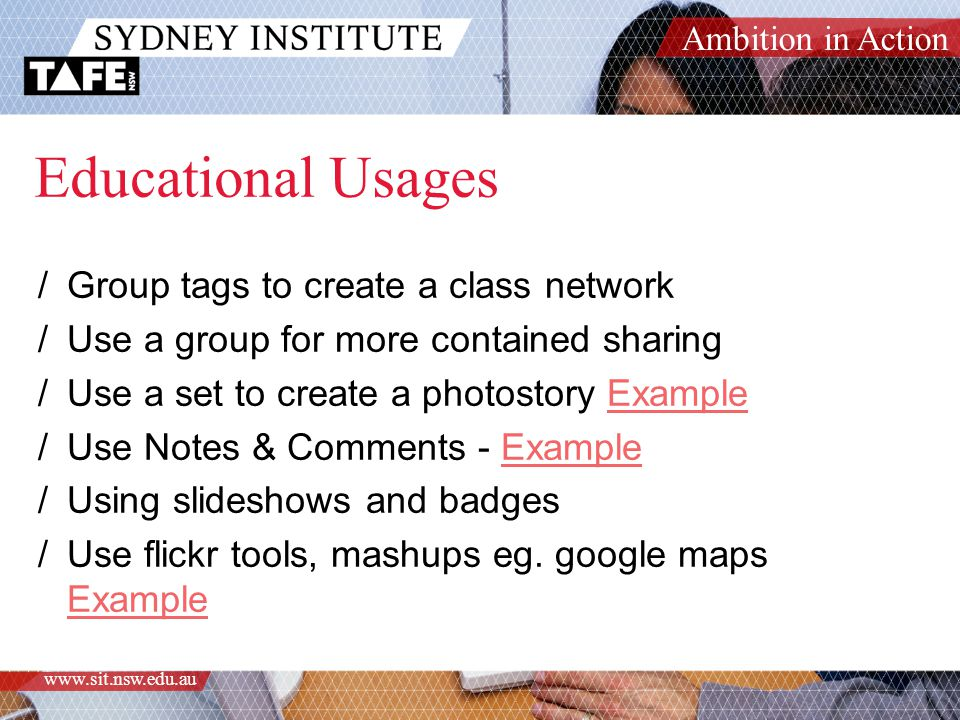 Ambition in Action www.sit.nsw.edu.au Educational Usages /Group tags to create a class network /Use a group for more contained sharing /Use a set to c