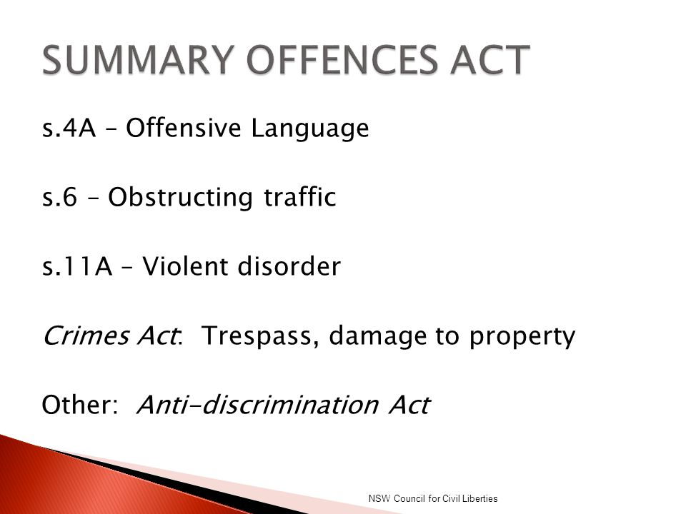 s.4A – Offensive Language s.6 – Obstructing traffic s.11A – Violent disorder Crimes Act: Trespass, damage to property Other: Anti-discrimination Act N