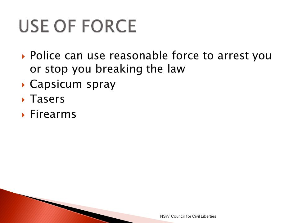  Police can use reasonable force to arrest you or stop you breaking the law  Capsicum spray  Tasers  Firearms NSW Council for Civil Liberties