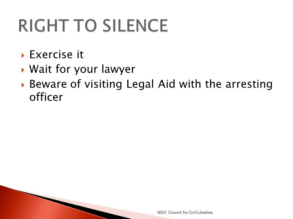  Exercise it  Wait for your lawyer  Beware of visiting Legal Aid with the arresting officer NSW Council for Civil Liberties