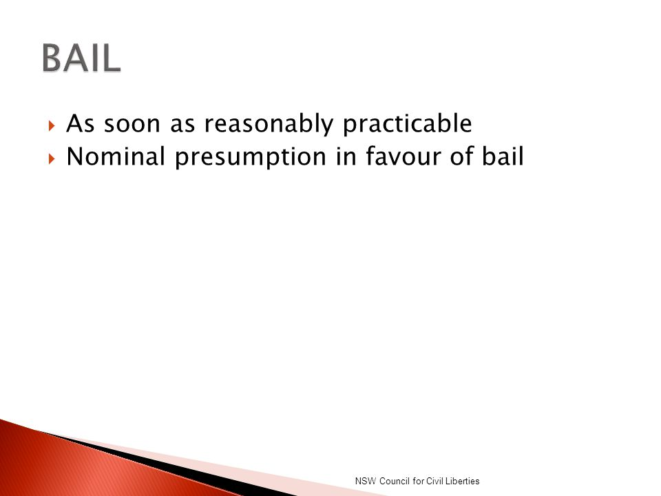  As soon as reasonably practicable  Nominal presumption in favour of bail NSW Council for Civil Liberties