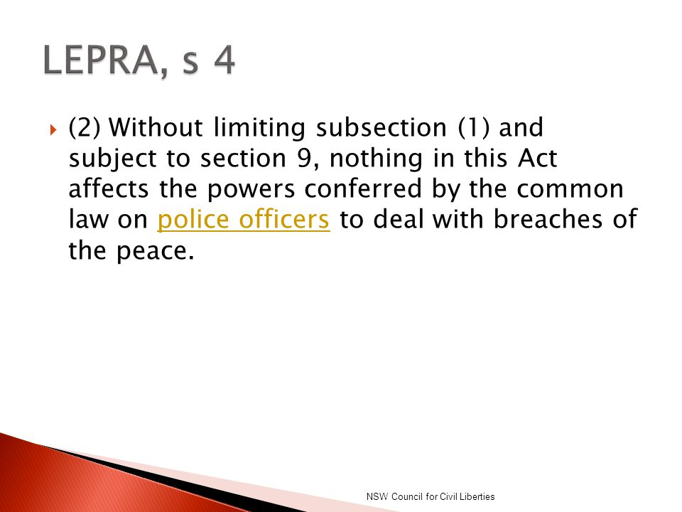  (2) Without limiting subsection (1) and subject to section 9, nothing in this Act affects the powers conferred by the common law on police officers