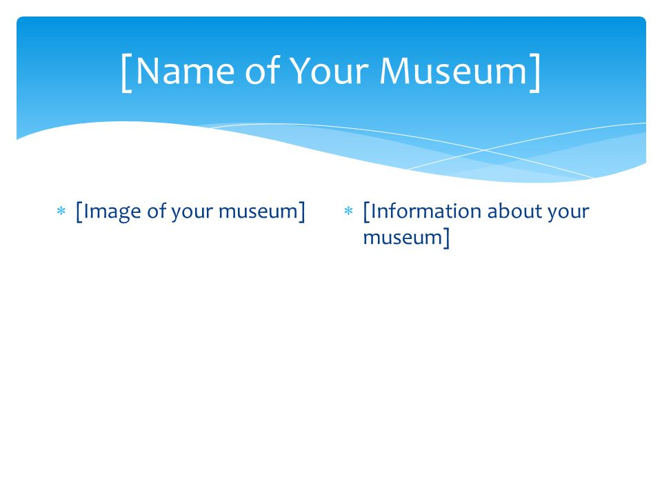 [Name of Your Museum]  [Image of your museum]  [Information about your museum]