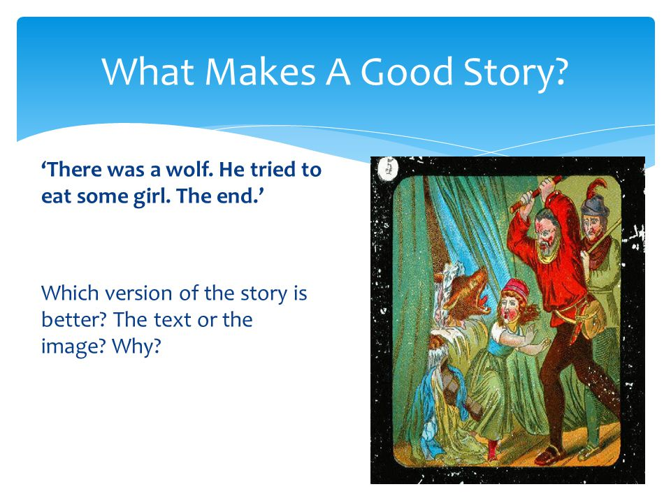 What Makes A Good Story. 'There was a wolf. He tried to eat some girl.