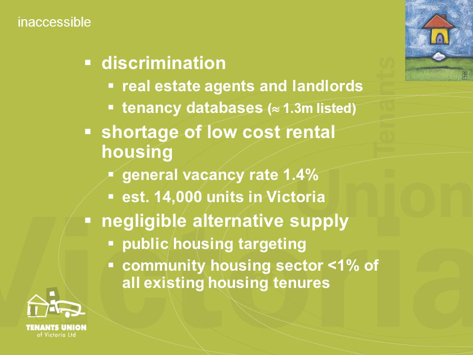 inaccessible  discrimination  real estate agents and landlords  tenancy databases (  1.3m listed)  shortage of low cost rental housing  general vacancy rate 1.4%  est.