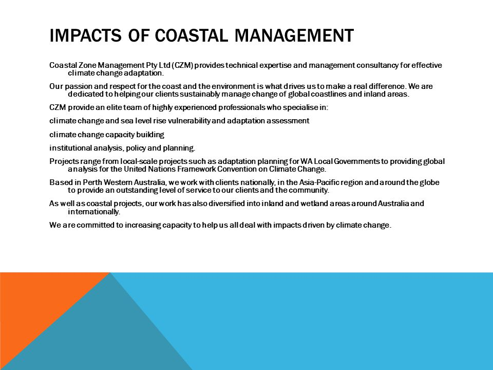 IMPACTS OF COASTAL MANAGEMENT Coastal Zone Management Pty Ltd (CZM) provides technical expertise and management consultancy for effective climate chan