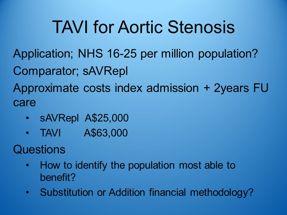 TAVI for Aortic Stenosis Application; NHS 16-25 per million population? Comparator; sAVRepl Approximate costs index admission + 2years FU care sAVRepl