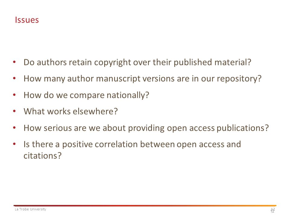 12La Trobe University 12 Issues Do authors retain copyright over their published material? How many author manuscript versions are in our repository?