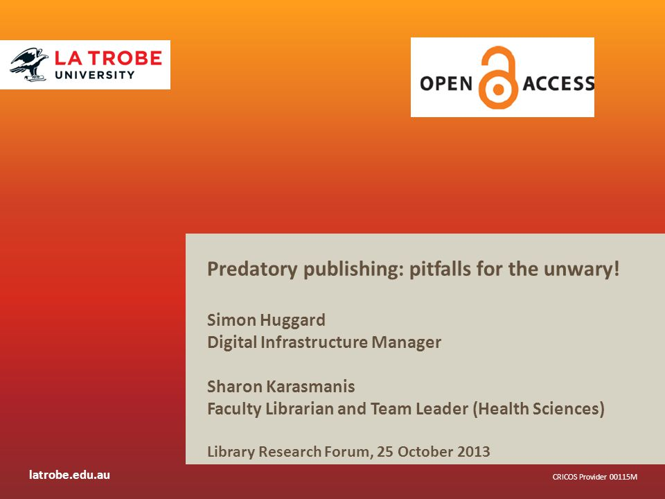 latrobe.edu.au CRICOS Provider 00115M Predatory publishing: pitfalls for the unwary.