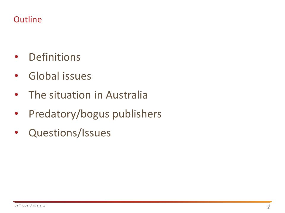 2La Trobe University 2 Outline Definitions Global issues The situation in Australia Predatory/bogus publishers Questions/Issues