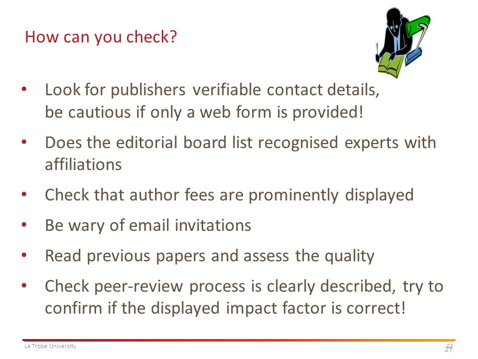 21La Trobe University 21 How can you check? Look for publishers verifiable contact details, be cautious if only a web form is provided! Does the edito