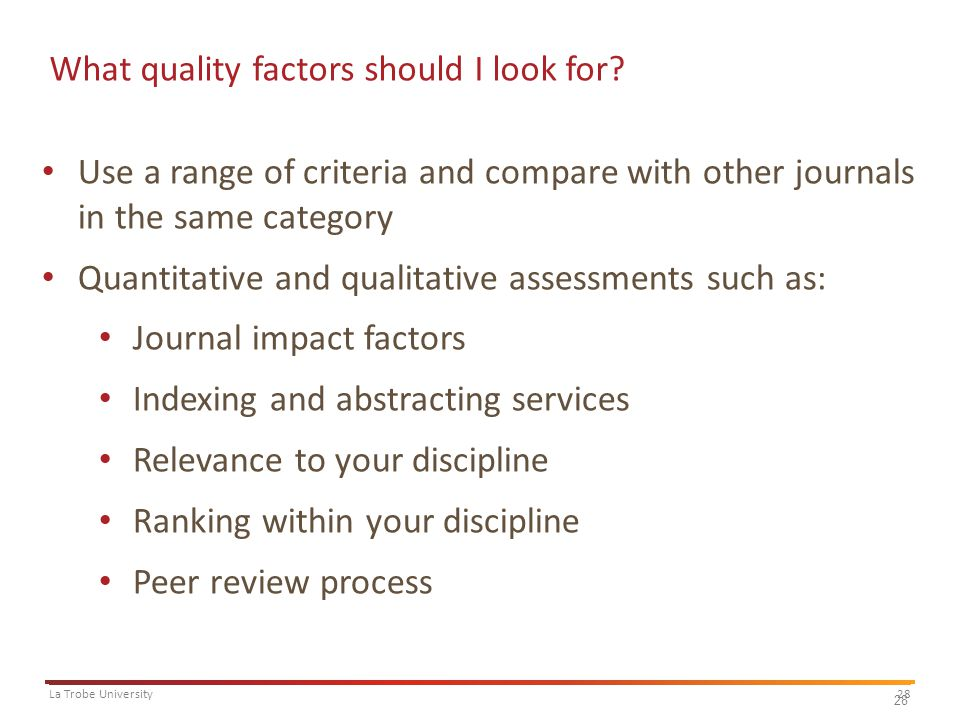 28La Trobe University 28 What quality factors should I look for? Use a range of criteria and compare with other journals in the same category Quantita