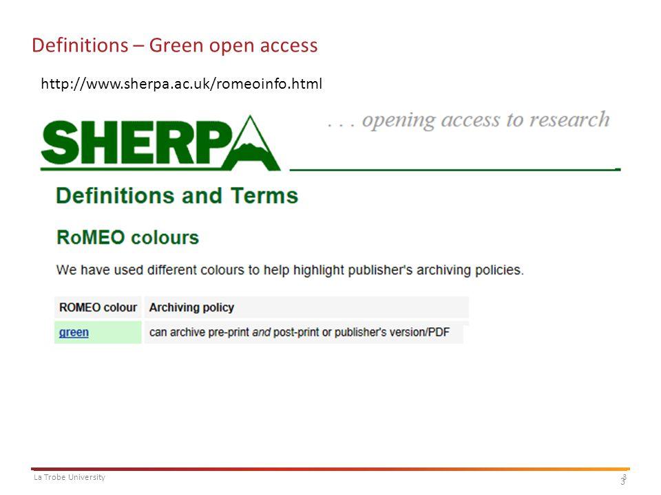3La Trobe University 3 Definitions – Green open access http://www.sherpa.ac.uk/romeoinfo.html