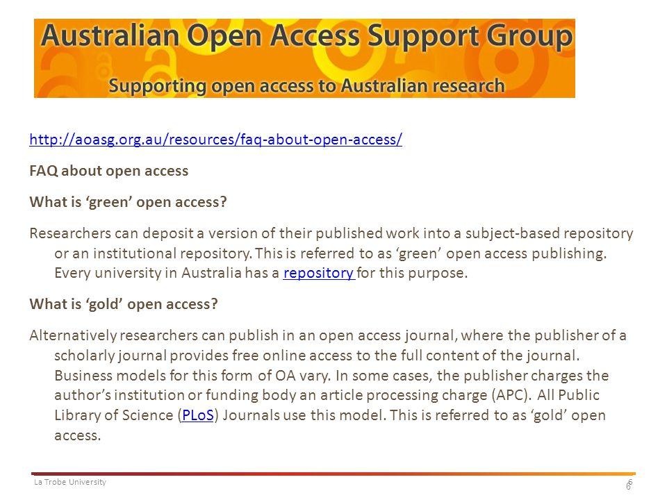 6La Trobe University 6 http://aoasg.org.au/resources/faq-about-open-access/ FAQ about open access What is 'green' open access.