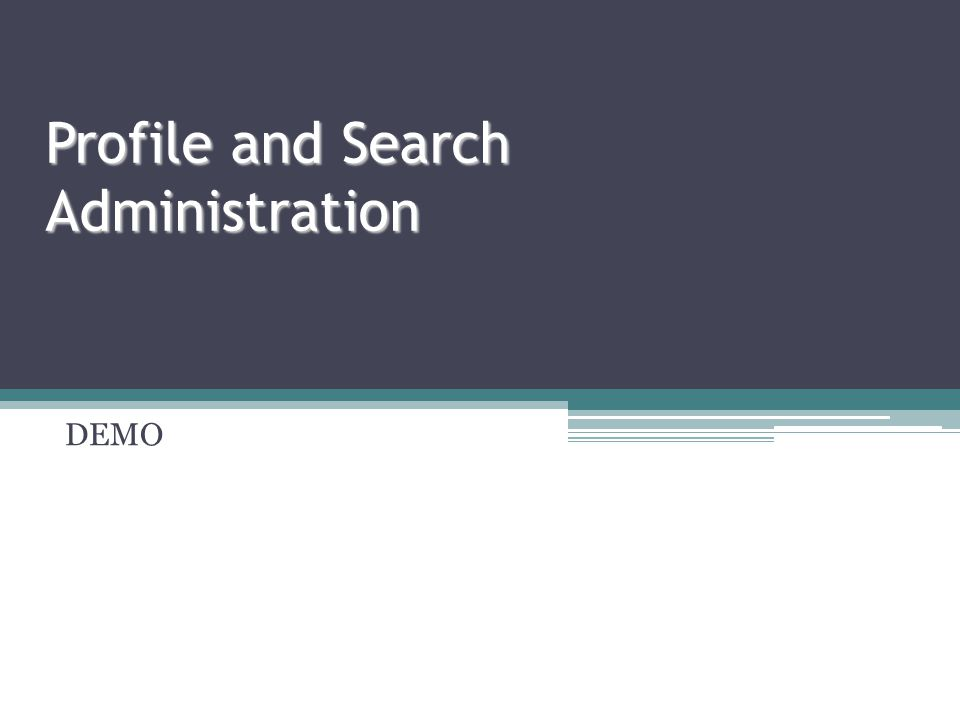 Profile and Search Administration DEMO