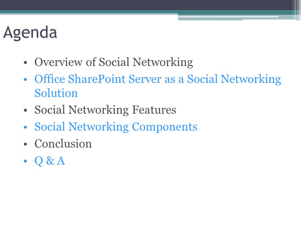 Agenda Overview of Social Networking Office SharePoint Server as a Social Networking Solution Social Networking Features Social Networking Components Conclusion Q & A