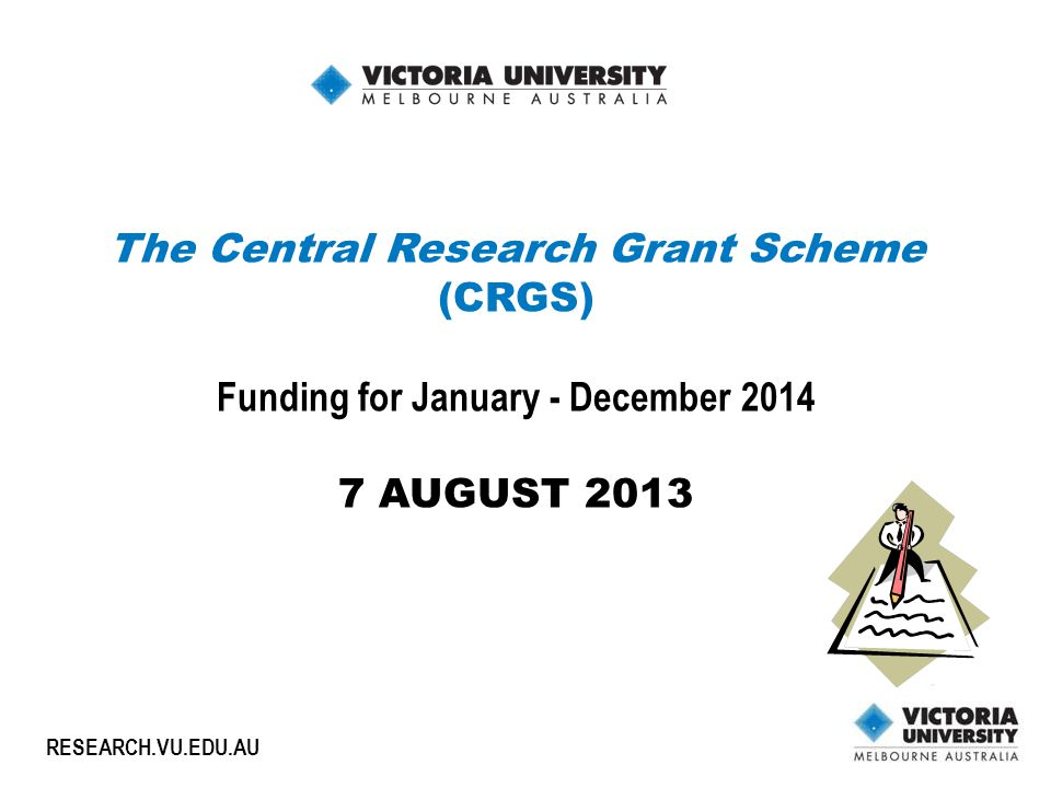 1 RESEARCH.VU.EDU.AU The Central Research Grant Scheme (CRGS) Funding for January - December 2014 7 AUGUST 2013
