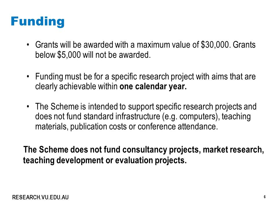 6 RESEARCH.VU.EDU.AU Funding Grants will be awarded with a maximum value of $30,000.