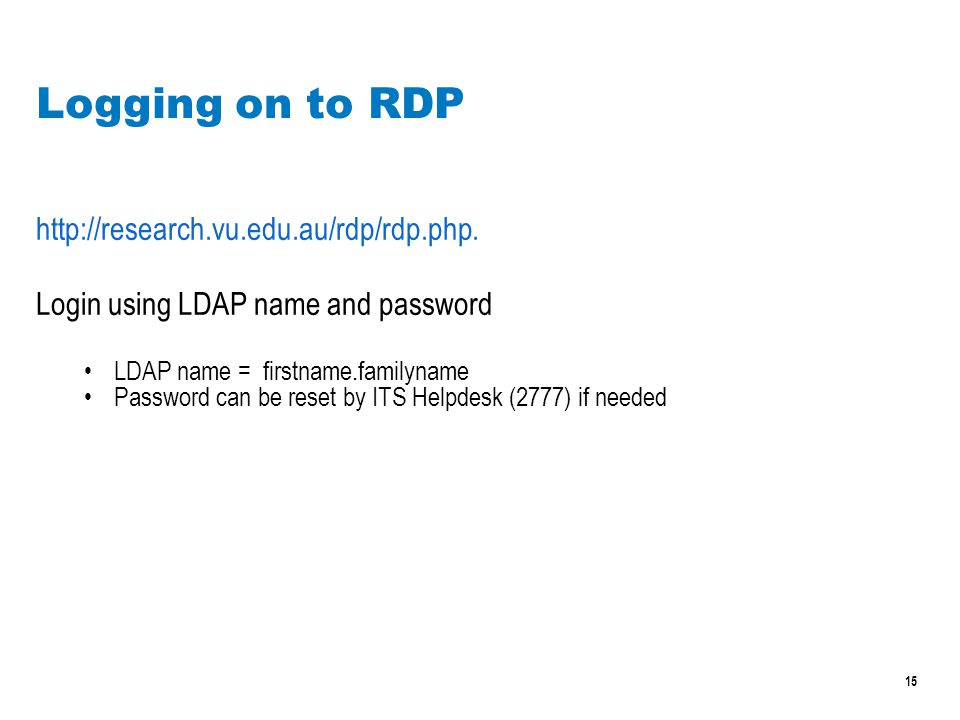 15 Logging on to RDP http://research.vu.edu.au/rdp/rdp.php.