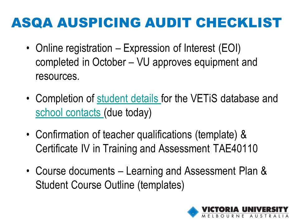15 ASQA AUSPICING AUDIT CHECKLIST Online registration – Expression of Interest (EOI) completed in October – VU approves equipment and resources.