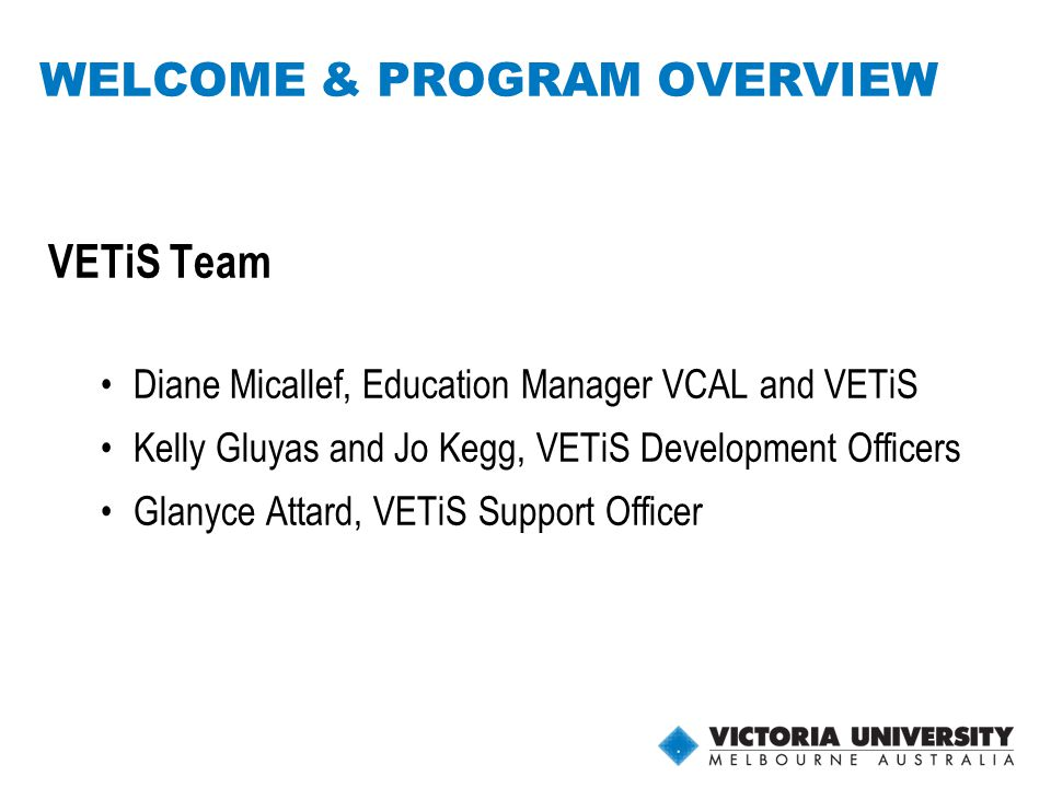 3 PROGRAM OVERVIEW Two parts to the Forum: (1) Updates on what is happening at VU and general information on ASQA (2) Program specific workshops commencing at 11am Aim to have a tea/coffee break at 10.50am Lunch will be available from 12.30pm – 1.30pm