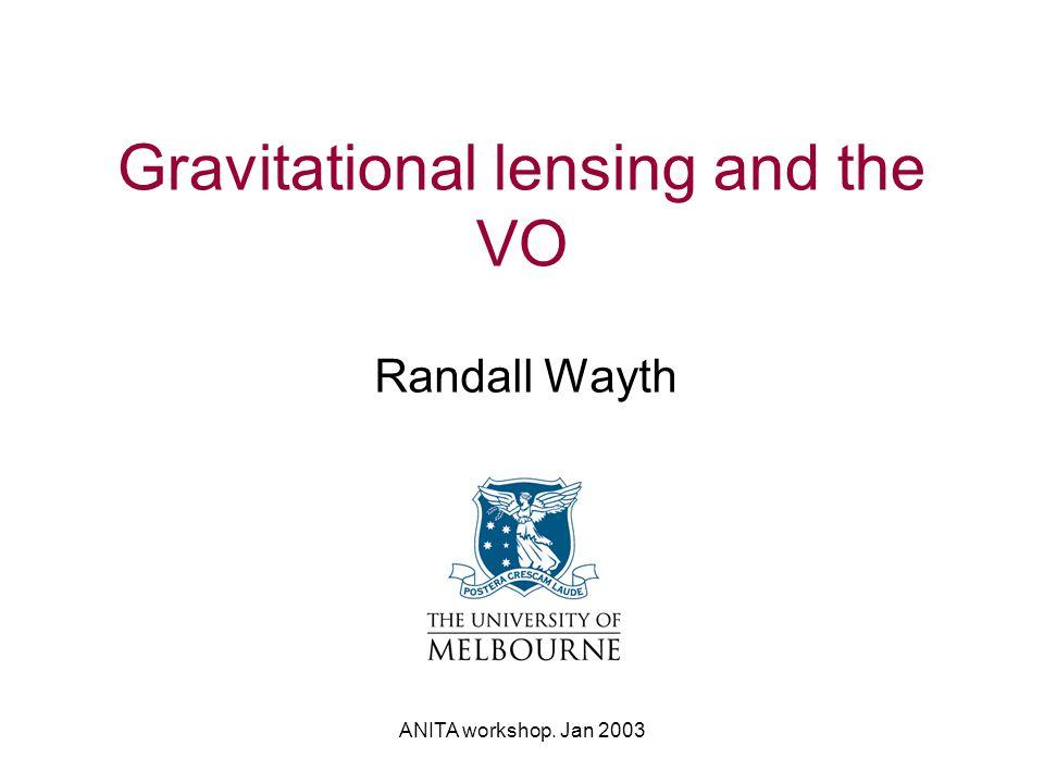 ANITA workshop. Jan 2003 Gravitational lensing and the VO Randall Wayth