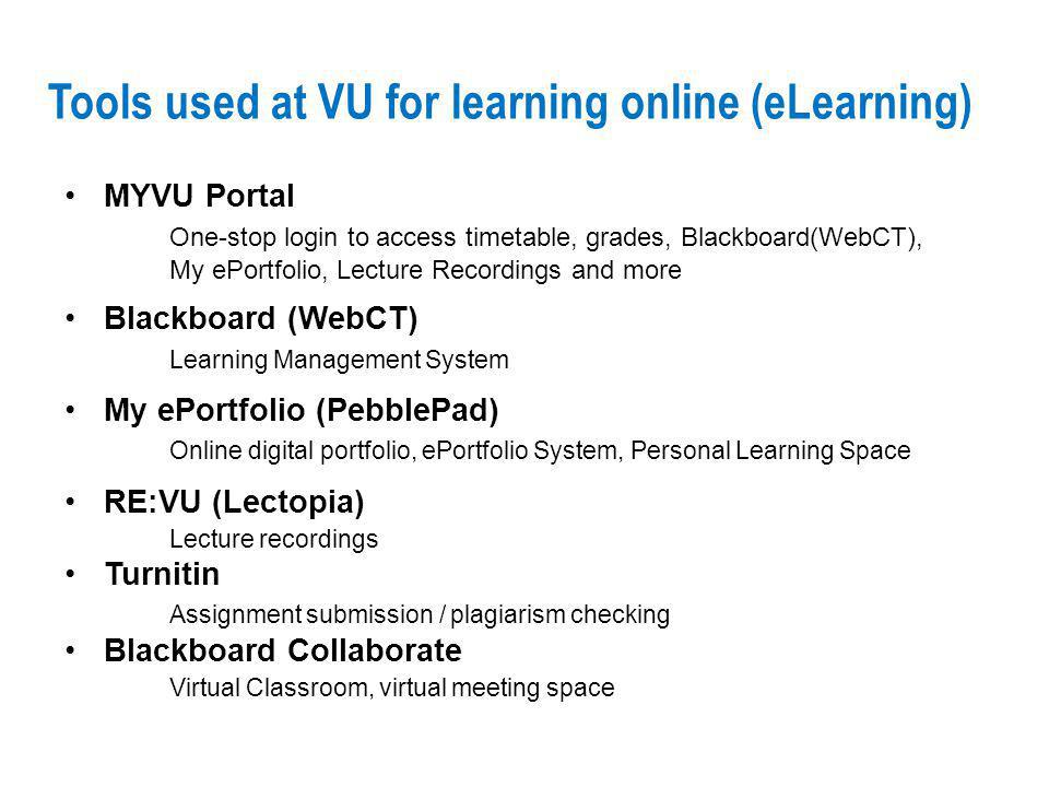 Tools used at VU for learning online (eLearning) MYVU Portal One-stop login to access timetable, grades, Blackboard(WebCT), My ePortfolio, Lecture Rec