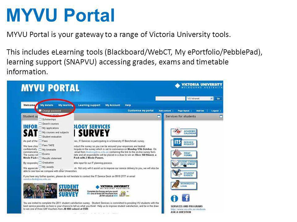 MYVU Portal MYVU Portal is your gateway to a range of Victoria University tools. This includes eLearning tools (Blackboard/WebCT, My ePortfolio/Pebble