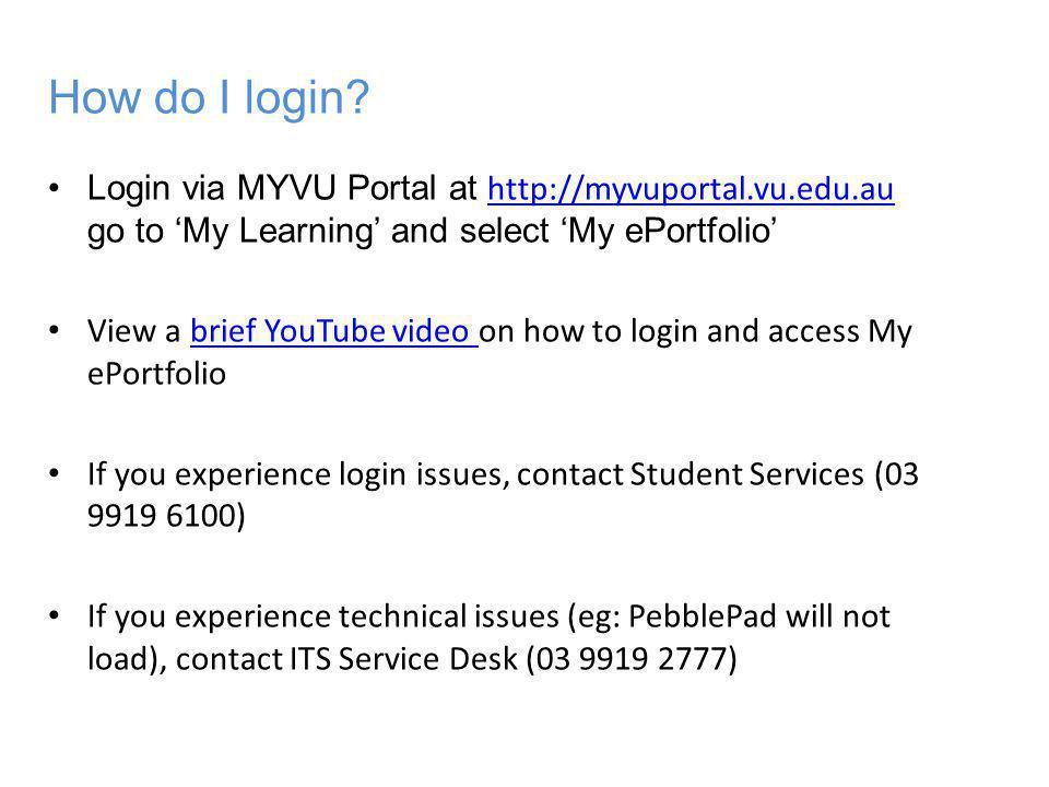 How do I login? Login via MYVU Portal at http://myvuportal.vu.edu.au go to 'My Learning' and select 'My ePortfolio' http://myvuportal.vu.edu.au View a